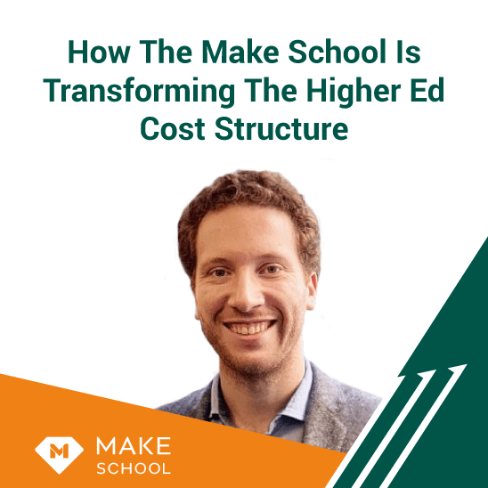 How The Make School Is Transforming The Higher Ed Cost Structure
