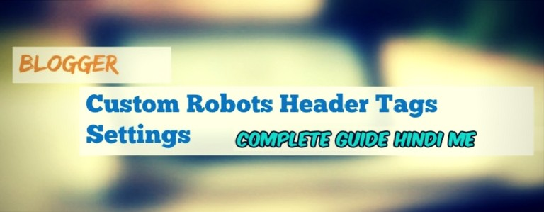 Blogger Custom Robots Header Tags Settings Complete Guide Hindi Me