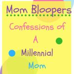 Confessions Of A Millennial Mom
