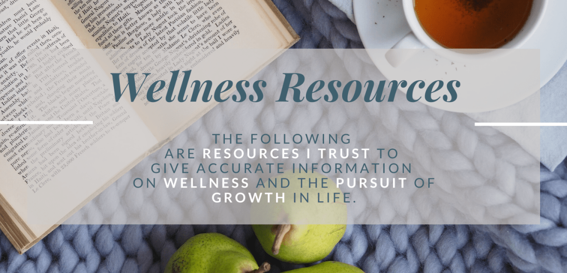 Wellness Resources | Resources I trust to give accurate information on wellness and the pursuit of growth in life