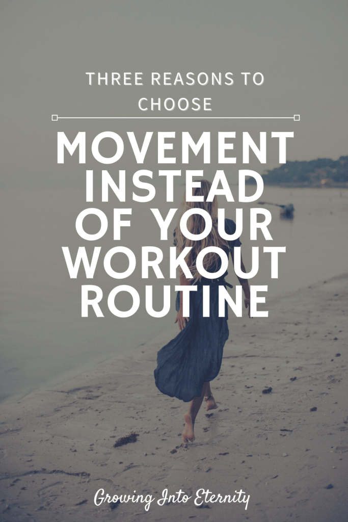 Three Reasons to Choose Movement Instead of Your Workout Routine