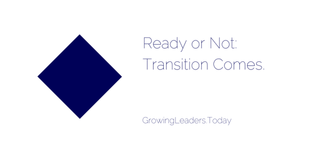 Ready or not, Transition comes.