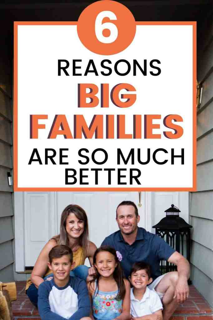 """Pinterst image of a big family with text """"6 reasons big families are so much better"""""""