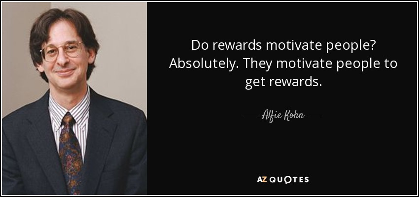 quote-do-rewards-motivate-people-absolutely-they-motivate-people-to-get-rewards-alfie-kohn-52-56-101