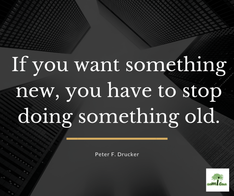 If you want something new, you have to stop doing something old