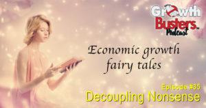Decoupling Nonsense - Economic growth fairy tales