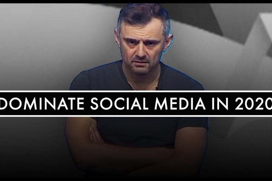 How To Dominate Social Media In 2020 - Gary Vaynerchuk   Entrepreneur Advice