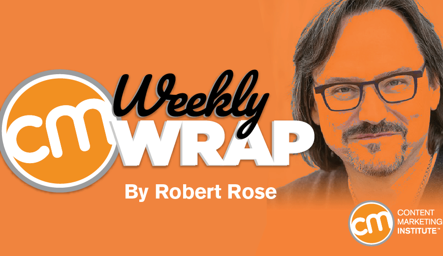 Pondering the Power of Disruption and Risk in Content Marketing [The Weekly Wrap]