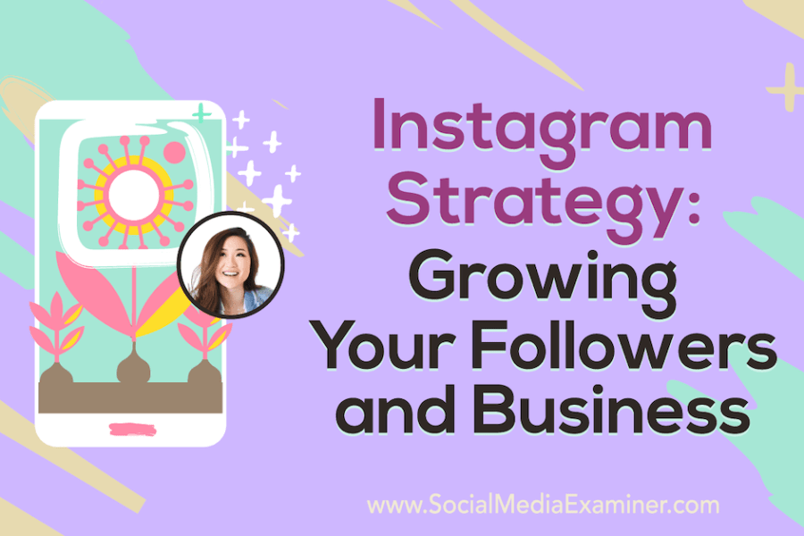Instagram Strategy: Growing Your Followers and Business : Social Media Examiner