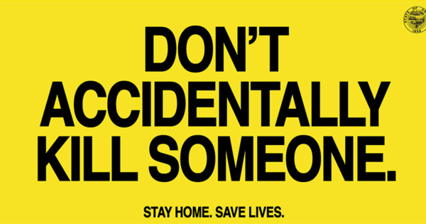 Stay Home or You Could Accidentally Kill Someone – Adweek