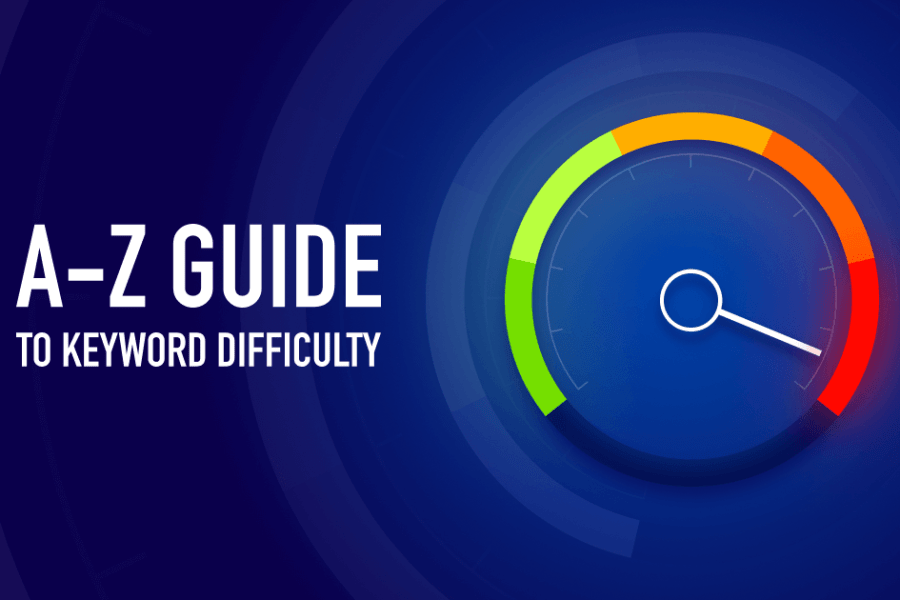 A-Z Guide to Keyword Difficulty