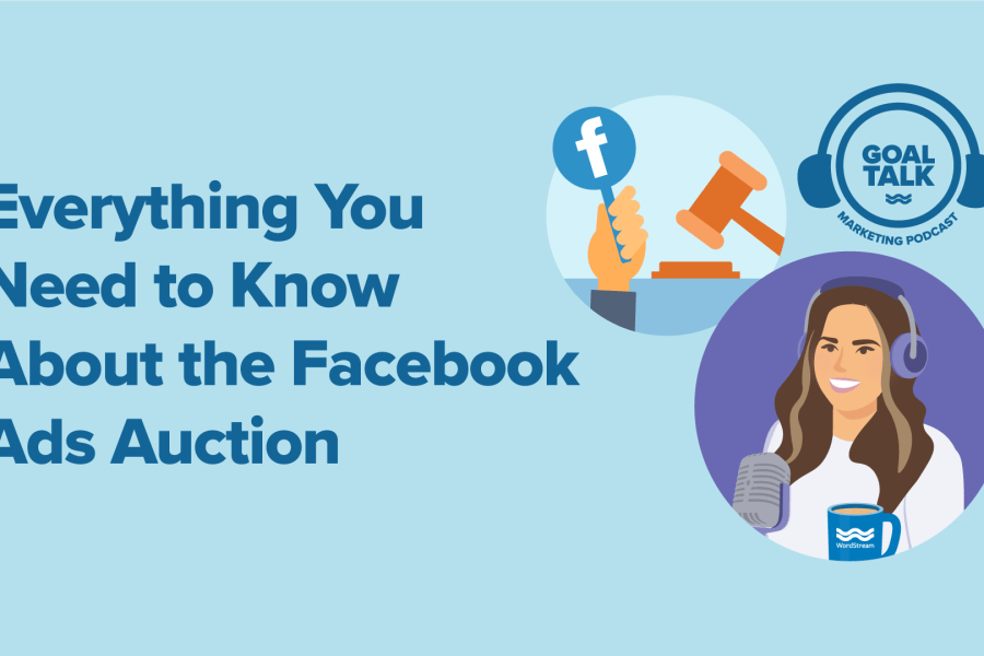 Goal Talk Podcast Episode 9: Everything You Need to Know About the Facebook Ads Auction