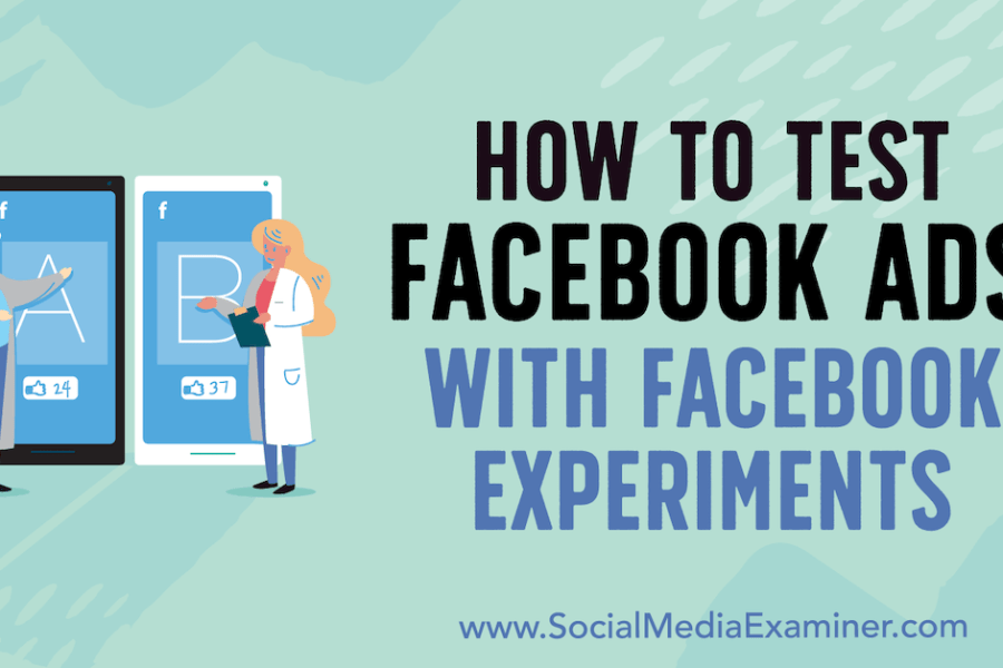How to Test Facebook Ads With Facebook Experiments : Social Media Examiner