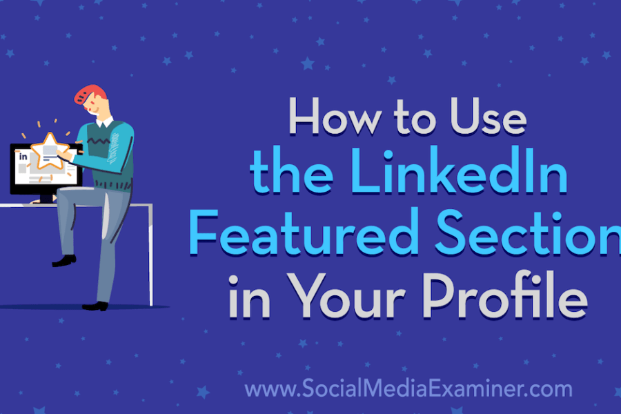 How to Use the LinkedIn Featured Section on Your Profile : Social Media Examiner