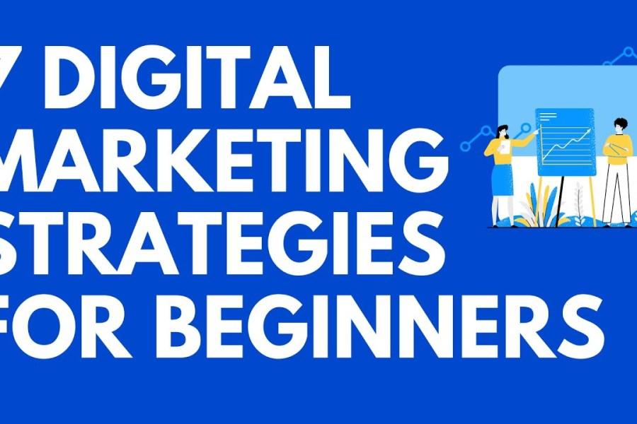 7 Digital Marketing strategies that work for beginners