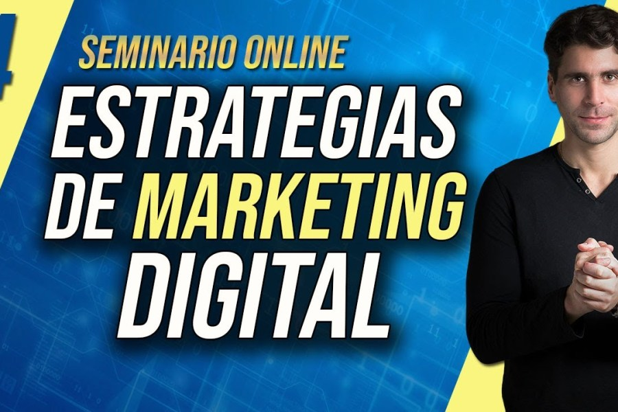 Seminario Online de Estrategia de Marketing Digital y Growth Hacking (Episodio 4/6)