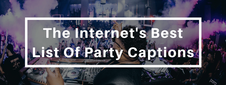 the ultimate list of party captions growth hustlers