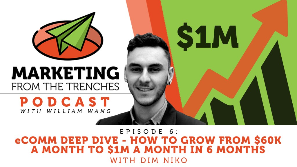 Marketing From the Trenches Ep #006: eComm Deep Dive – How to grow from $60k a month to $1m a month in 6 months with Dim Niko