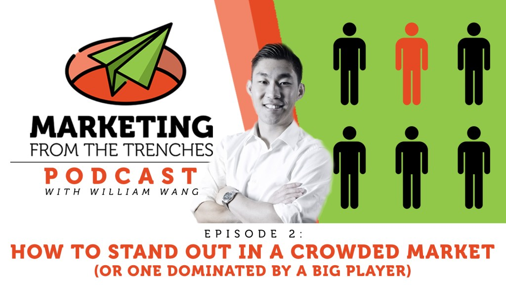 Marketing From the Trenches Ep#002: How To Stand Out In A Crowded Market