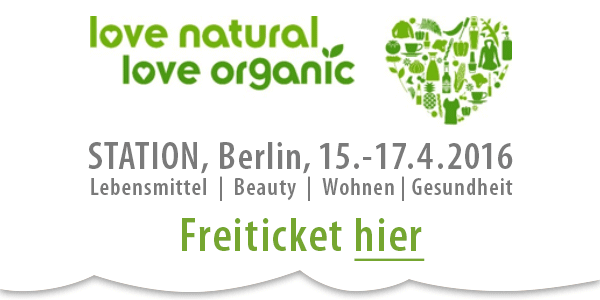 "Dein ""Freiticket"" für die Love Natural Love Organic 15.-17.4. in Berlin"