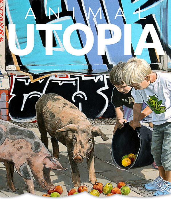ANIMAL UTOPIA: Das Kunstbuch zur Mensch-Tier-Debatte