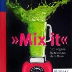 Mix it - 120 vegane Rezepte aus dem Mixer von Lena Suhr (Buchempfehlung)
