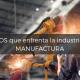 Retos de la industria de manufactura