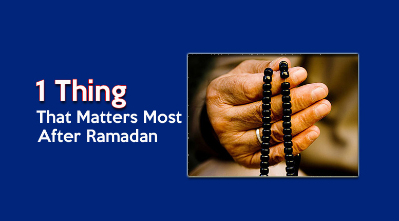 One Thing that matters most after Ramadan - GSalam.Net