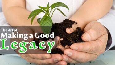The Art of Making a Good Legacy - GSalam.Net