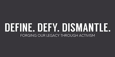 Define. Defy. Dismantle.