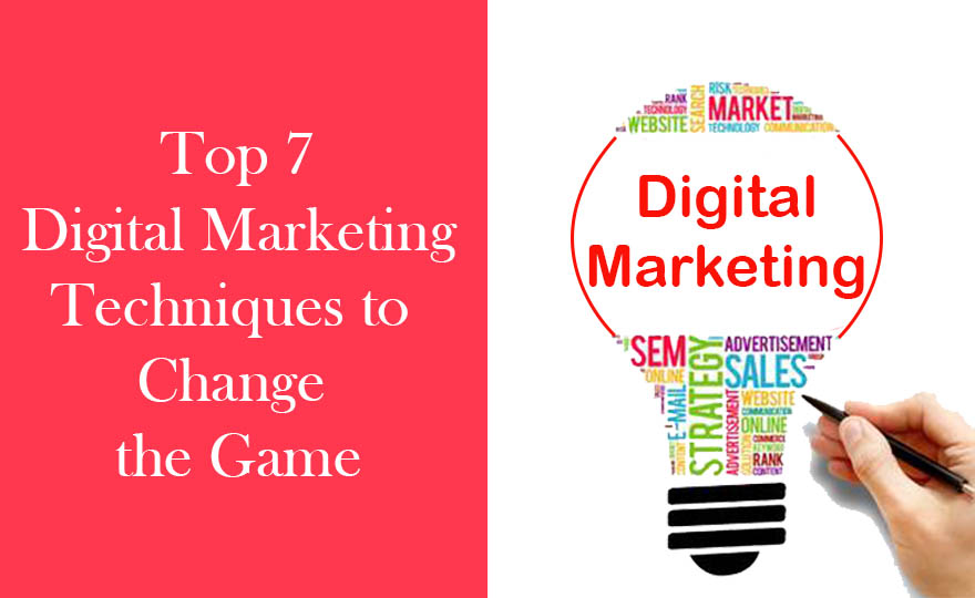 Top 7 Digital Marketing Techniques to Change the Game