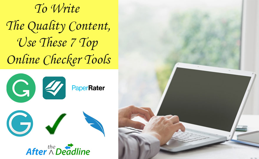 To Write The Quality Content, Use These 7 Top Online Checker Tools