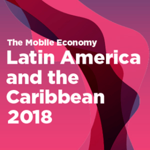 The Mobile Economy Latin America and the Caribbean 2018