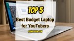 Top 5 Best Budget Laptop for YouTubers