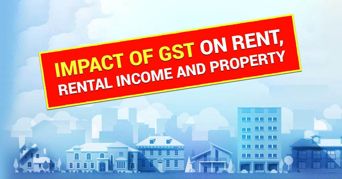 GST on Rent, Rental Income and Property
