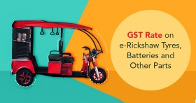 GST rate on-e-rickshaw tyres and batteries
