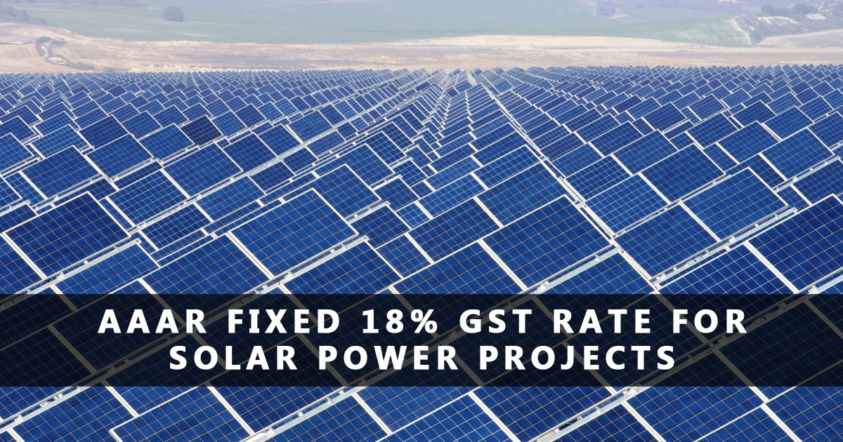 aaar-fixed-18-percent-gst-on-solar-industry