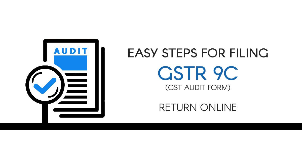 GST Audit Form GSTR 9C: Online Filing, PDF Format & Due Date