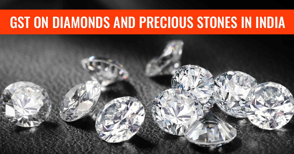 GST on Diamonds and Precious Stones