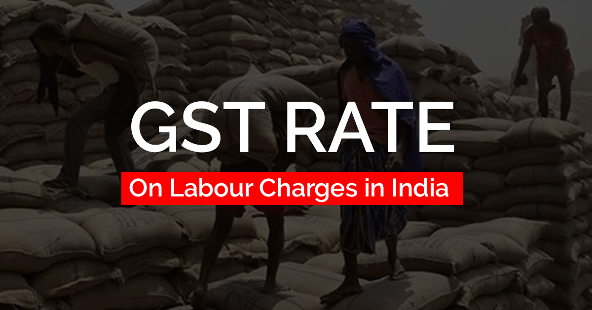 Applicability of GST Rate on Labour Charges in India