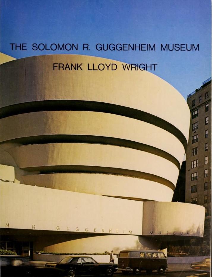 The Solomon R. Guggenheim Museum New York: Frank Lloyd Wright Architect