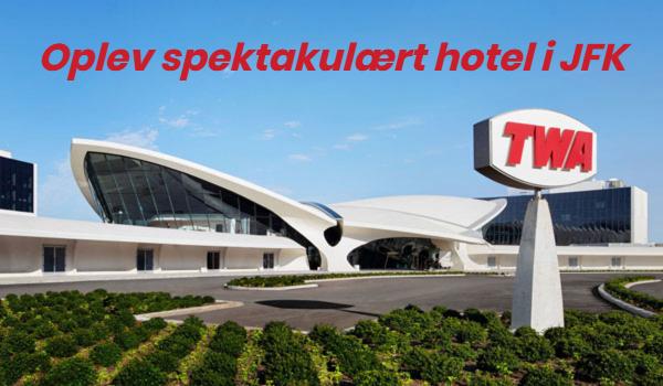 TWA Hotel JFK Lufthavn