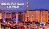 Hoteller med casino i Las Vegas – anbefalinger til overnatning