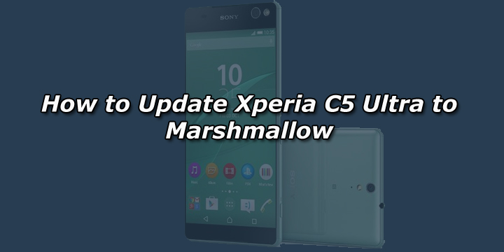 How to Update Xperia C5 Ultra to Marshmallow