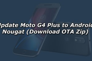 Update Moto G4 Plus to Android Nougat (Download OTA Zip)