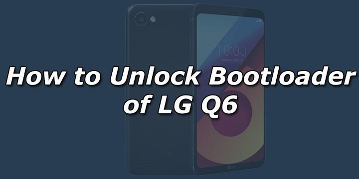 How to Unlock Bootloader of LG Q6