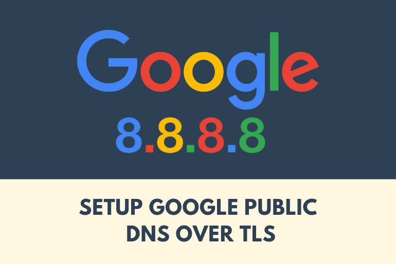 Setup Google Public DNS over TLS