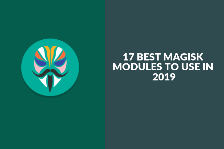17 Best Magisk Modules to Use in 2019 - GuideGeekz