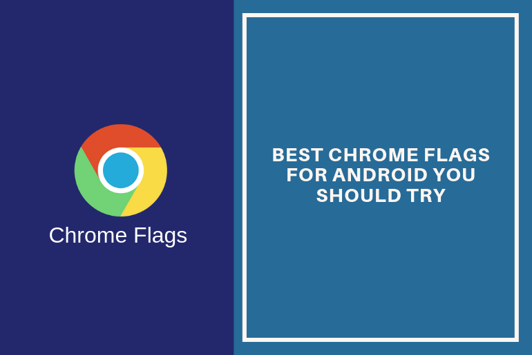 15 Best Chrome Flags for Android You Should Try in 2019