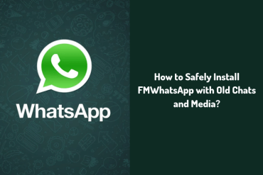 How to Safely Install FMWhatsApp with Old Chats and Media?